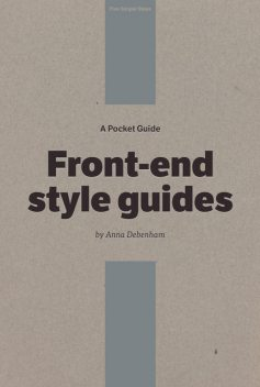 A Pocket Guide to Front-end Style Guides, Anna Debenham, Owen Gregory