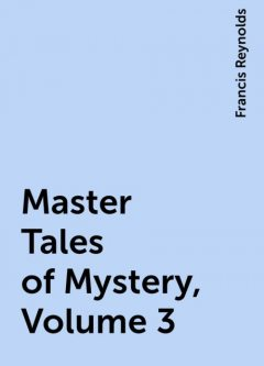 Master Tales of Mystery, Volume 3, Francis Reynolds