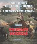 Courageous Children and Women of the American Revolution—Through Primary Sources, J.R., John Micklos