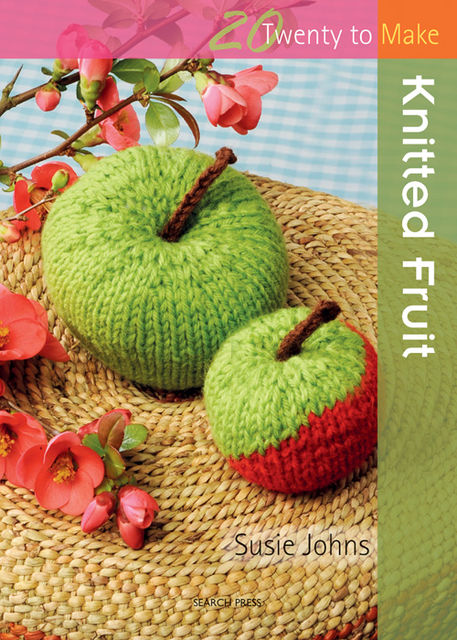 20 to Make: Knitted Fruit, Susie Johns