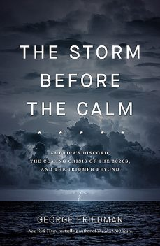The Storm Before the Calm, George Friedman