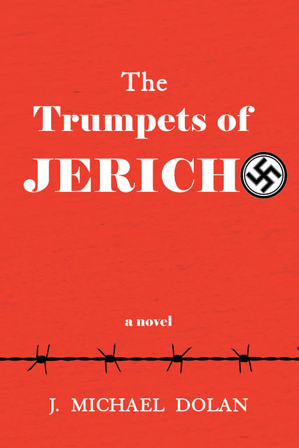 The Trumpets of Jericho: A Tale of the Holocaust, J.Michael Dolan