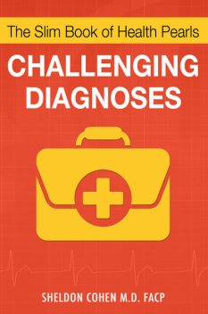 The Slim Book of Health Pearls: Challenging Diagnoses, Sheldon Cohen