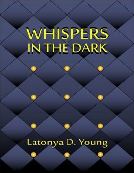 Whispers in the Dark, Latonya D Young