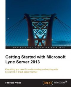 Getting Started with Microsoft Lync Server 2013, Fabrizio Volpe