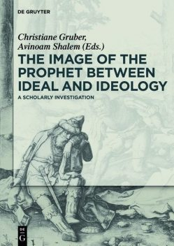 The Image of the Prophet between Ideal and Ideology, Christiane Gruber, Avinoam Shalem