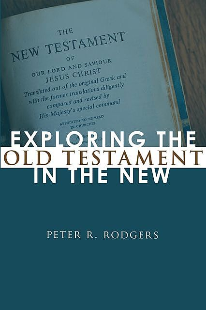 Exploring the Old Testament in the New, Peter R. Rodgers
