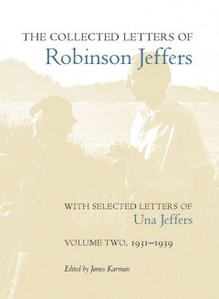 The Collected Letters of Robinson Jeffers, with Selected Letters of Una Jeffers, Una Jeffers