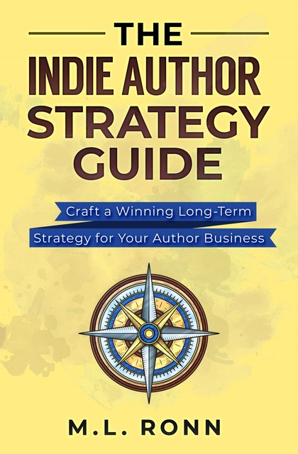 The Indie Author Strategy Guide, M.L. Ronn