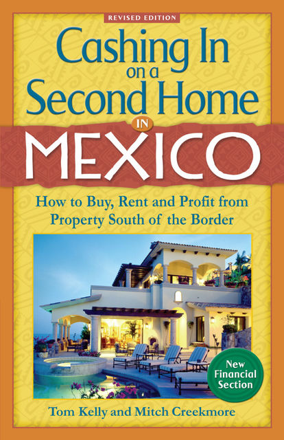 Cashing In On a Second Home in Mexico: How to Buy, Rent and Profit from Property South of the Border, Tom Kelly