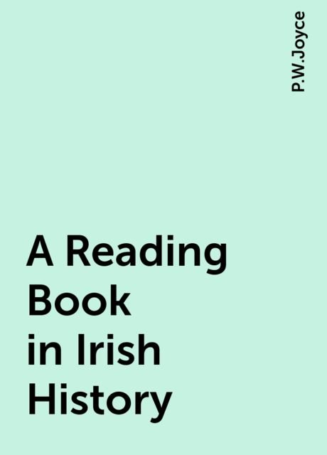 A Reading Book in Irish History, P.W.Joyce