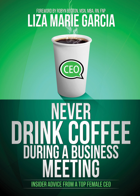 Never Drink Coffee During a Business Meeting, Liza Marie Garcia