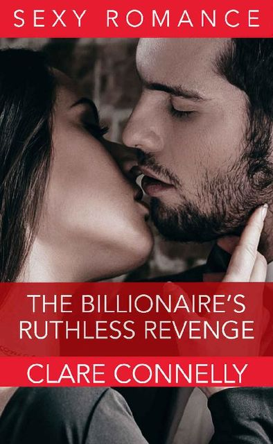 The Billionaire's Ruthless Revenge, Clare Connelly