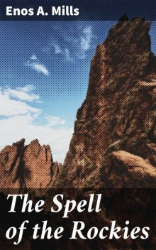 The Spell of the Rockies, Enos A. Mills