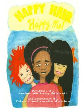 Happy Hair – Happy Me, Amber Whitney Mitchell, Patrice Antionette Bolden