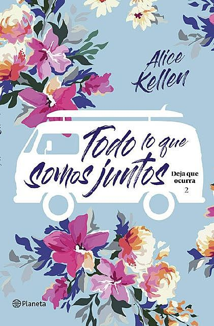 Todo lo que somos juntos (Volumen independiente) (Spanish Edition), Alice Kellen