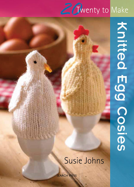 20 to Make: Knitted Egg Cosies, Susie Johns