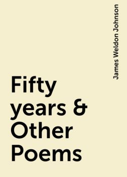Fifty years & Other Poems, James Weldon Johnson
