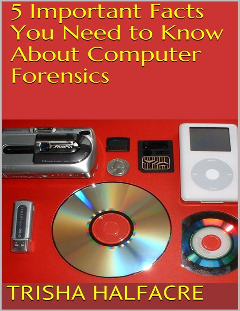 5 Important Facts You Need to Know About Computer Forensics, Trisha Halfacre