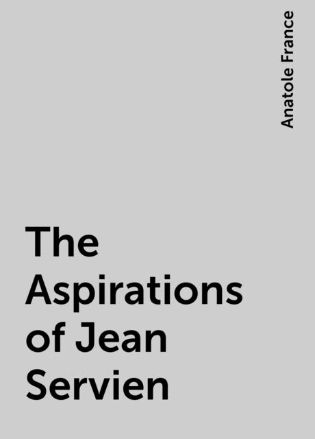 The Aspirations of Jean Servien, Anatole France