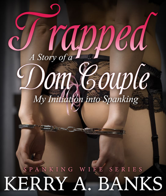 Trapped: A Story of a Dom Couple, Kerry A.Banks