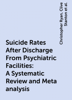 Suicide Rates After Discharge From Psychiatric Facilities: A Systematic Review and Meta-analysis, Christopher Ryan, Swaran Singh, Clive Stanton, Daniel Thomas Chung, Dusan Hadzi-Pavlovic, Matthew Michael Large