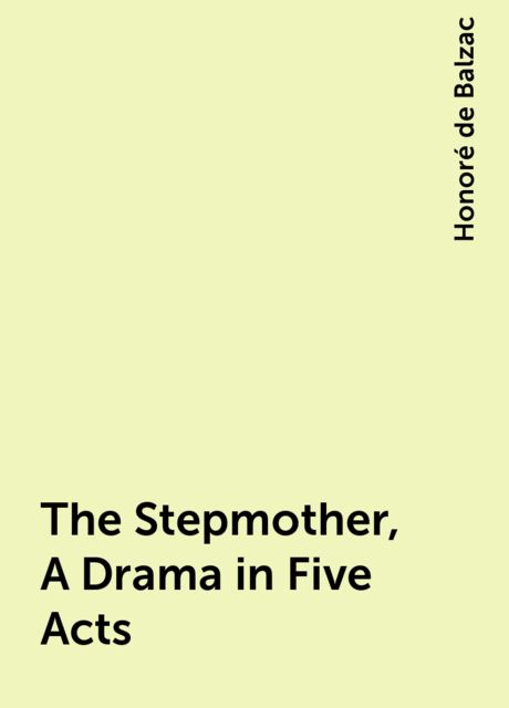 The Stepmother, A Drama in Five Acts, Honoré de Balzac