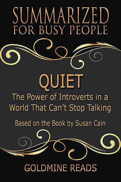 Quiet – Summarized for Busy People: The Power of Introverts In a World That Can't Stop Talking: Based On the Book By Susan Cain, Goldmine Reads