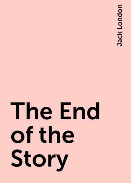 The End of the Story, Jack London