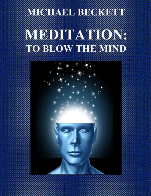 Meditation: To Blow the Mind, Michael Beckett