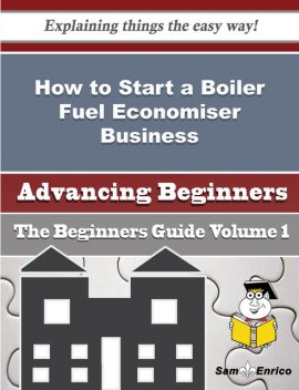 How to Start a Boiler Fuel Economiser Business (Beginners Guide), Markus Posey