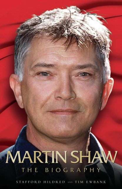 Martin Shaw – The Biography, Stafford Hildred, Tim Ewbank