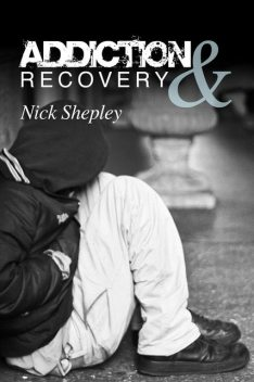 Addiction & Recovery, Nick Shepley