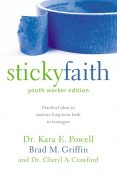 Sticky Faith, Youth Worker Edition, Kara E. Powell, Brad M. Griffin, Cheryl A. Crawford