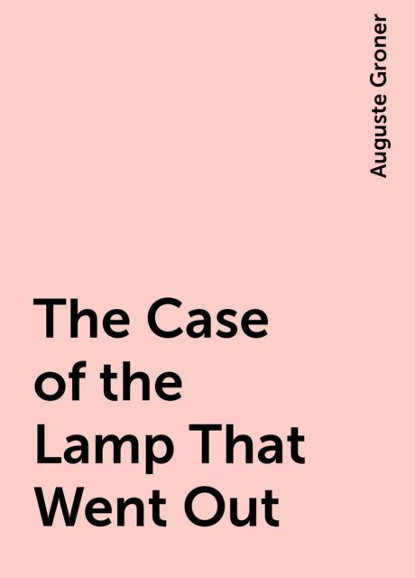 The Case of the Lamp That Went Out, Auguste Groner