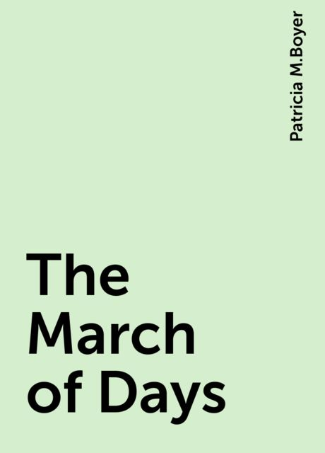 The March of Days, Patricia M.Boyer