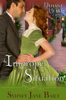 An Improper Situation (The Defiant Hearts Series, Book 1), Sydney Jane Baily