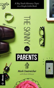 The Skinny on Parents, Kami Gilmour, Mark Oestreicher