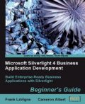 Microsoft Silverlight 4 Business Application Development Beginner's Guide, Cameron Albert, Frank LaVigne