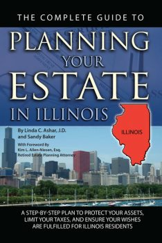 The Complete Guide to Planning Your Estate in Illinois, Linda Ashar