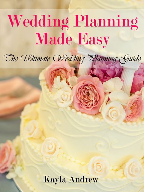 Wedding Planning Made Easy: The Ultimate Wedding Planning Guide, Kayla Inc. Andrew