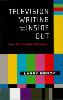 Television Writing from the Inside Out, Larry Brody