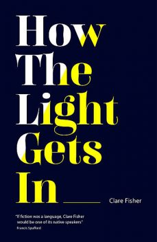 How the Light Gets In, Clare Fisher