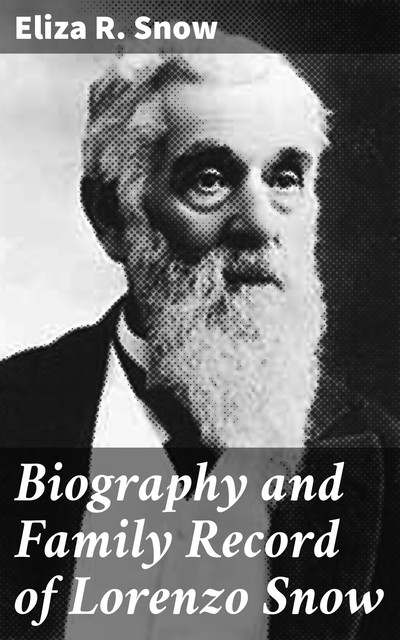 Biography and Family Record of Lorenzo Snow, Eliza R. Snow