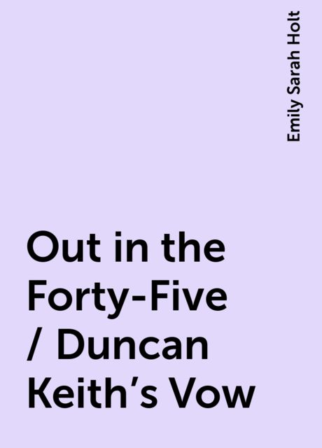 Out in the Forty-Five / Duncan Keith's Vow, Emily Sarah Holt