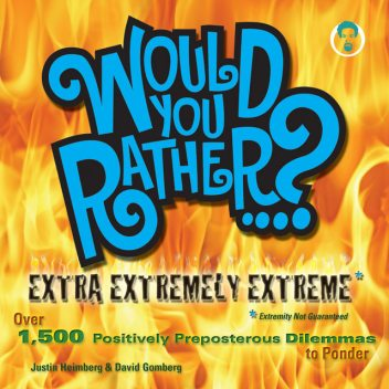 Would You Rather…? Extra Extremely Extreme Edition, David Gomberg, Justin Heimberg