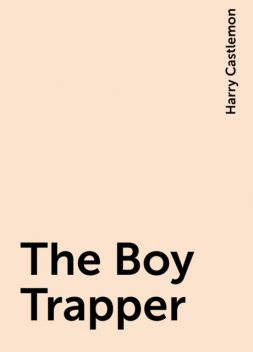 The Boy Trapper, Harry Castlemon