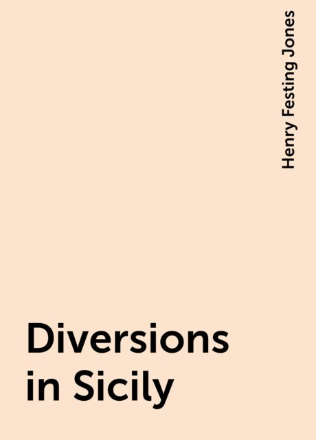 Diversions in Sicily, Henry Festing Jones