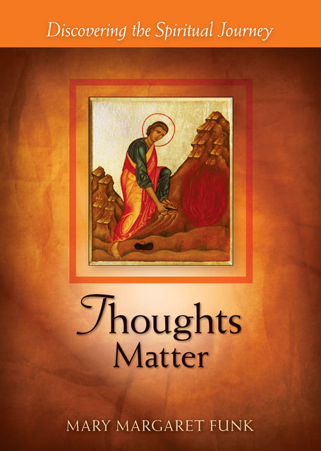 Thoughts Matter, Mary Margaret Funk