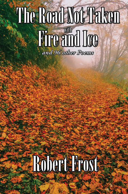 The Road Not Taken with Fire and Ice, Robert Frost